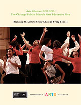 Arts Abstract 2012-2015  The Chicago Public Schools Arts Education Plan