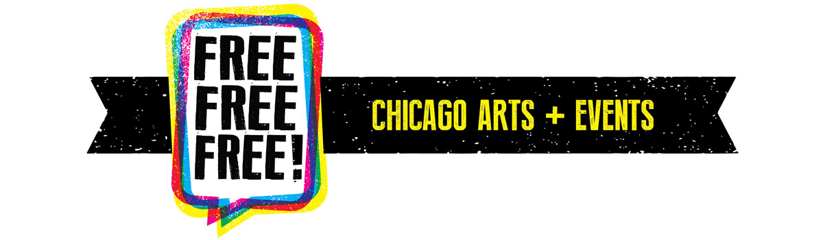 Free Free Free! Chicago Arts + Events