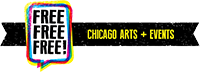 Free, Free, Free! Chicago Arts + Events